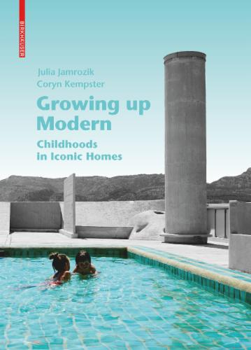 Growing Up Modern: Childhoods in Iconic Homes